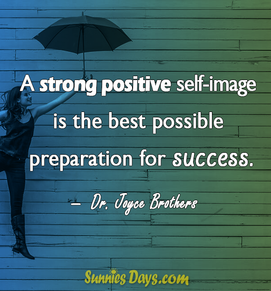 """""""A strong positive self-image is the best possible preparation for success."""" Dr. Joyce Brothers #DrJoyceBrothers #Quote #Success #Confidence #Self-Image #PositiveQuotes"""
