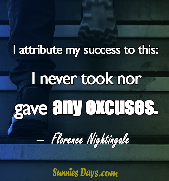"""""""I attribute my success to this: I never took nor gave any excuses."""" Florence Nightingale #FlorenceNightingale #Quote #Success #Excuses #LifeLessons"""