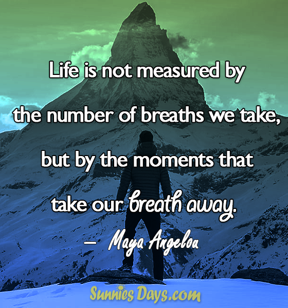 """""""Life is not measured by the number of breaths we take, but by the moments that take our breath away."""" Maya Angelou #MayaAngelou #Success #Life #Breath #Quote #Deep"""