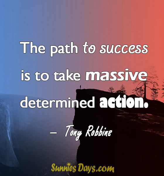 """""""The path to success is to take massive determined action."""" Tony Robbins #TonyRobbins #Success #Determination #Action #Quote"""
