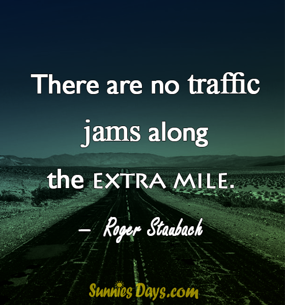 """""""There are no traffic jams along the extra mile."""" Roger Staubach #RogerStaubach #ExtraMile #Success #Quote #Traffic #EmptyRoad"""