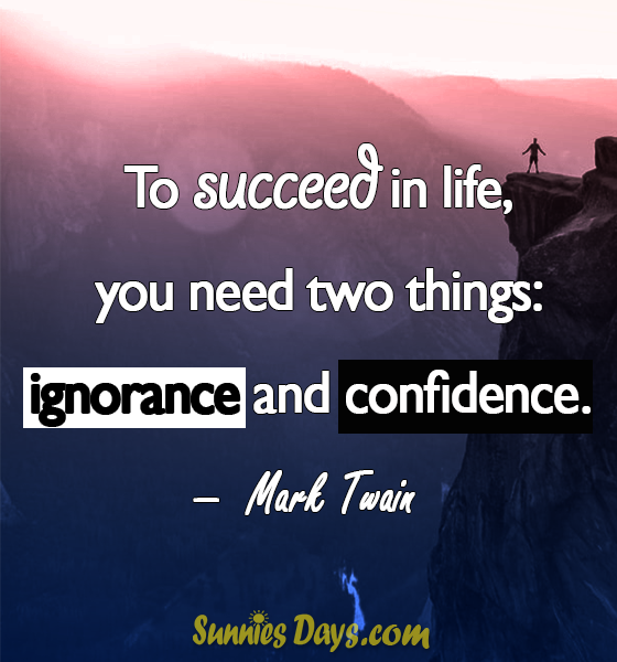 """""""To succeed in life, you need two things: ignorance and confidence."""" Mark Twain #MarkTwain #SuccessQuotes #Quote #life #Success #Confidence"""