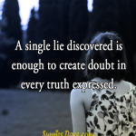 A single lie discovered is enough to create doubt in every truth expressed. #truth #lie #trust #discover #quote #saying #life #relationship