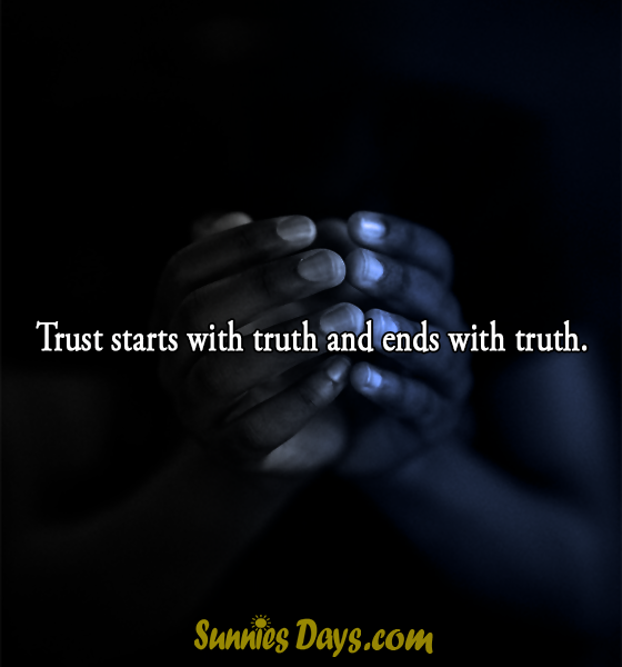 Trust starts with truth and ends with truth.  #Quotes #Trust #unknown #truth #relation #saying
