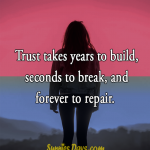Trust takes years to build, seconds to break, and forever to repair. #trust #untrust #people #love #relation #quotes #bestofquotes