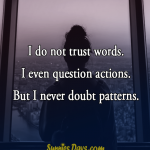 I do not trust words. I even question actions. But I never doubt patterns. #quotes #trust #quote #action #question #doubt #patterns #words