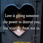 Love is giving someone the power to destroy you, but trusting them not to. #quote #love #trust #couple #destroy #sensational