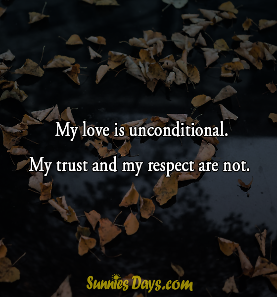 My love is unconditional. My trust and my respect are not. #love #quote #trust #relationship #couples #men #women