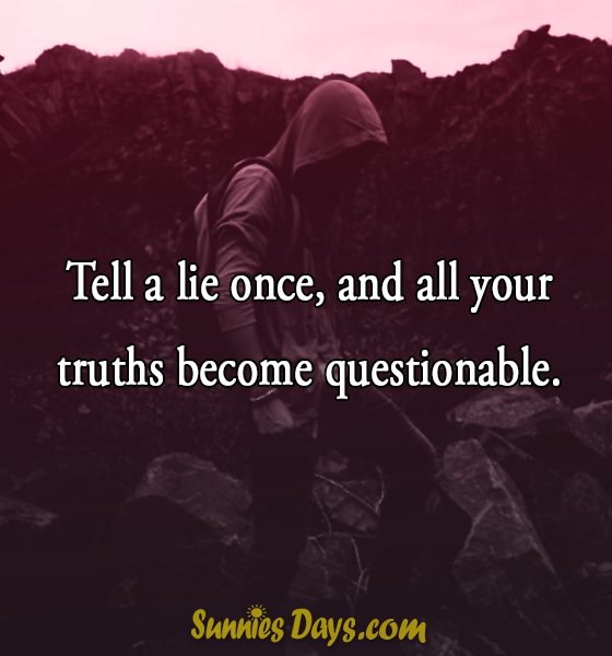 Tell a lie once, and all your truths become questionable. #quote #trust #lie #truth #question #unfrogivable