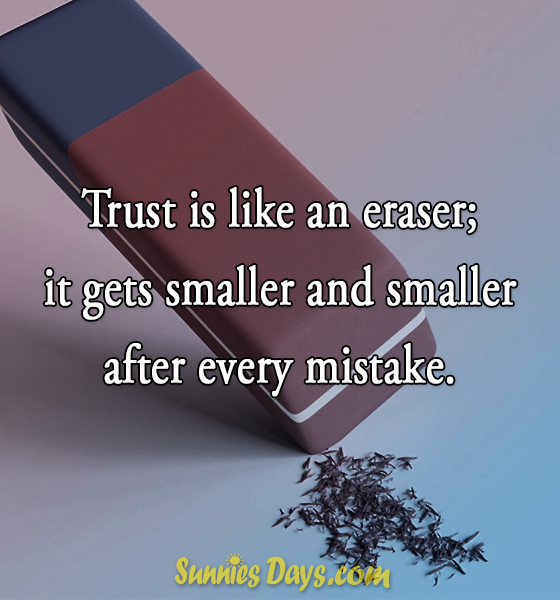 Trust is like an eraser; it gets smaller and smaller after every mistake.  #bestofquotes #quote #trust #mistake #eraser #small
